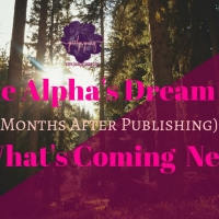 The Alpha's Dream (10 Months After Publishing) & What's Coming Next